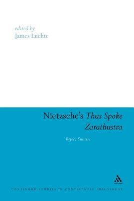Nietzsche's Thus Spoke Zarathustra: Before Sunrise - Luchte, James (Editor)