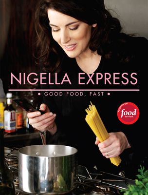 Nigella Express: 130 Recipes for Good Food, Fast - Lawson, Nigella, and Parsons, Lis (Photographer)