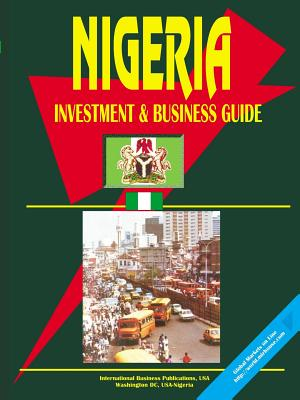 Nigeria Investment and Business Guide - International Business Publications (Prepared for publication by), and Ibp, Usa (Prepared for publication by)
