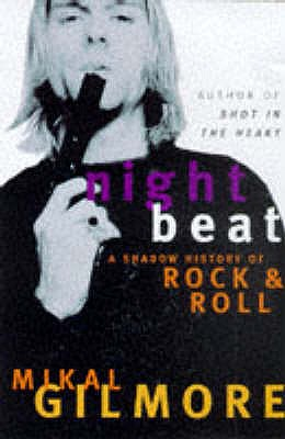 Night Beat: A Shadow History of Rock & Roll - Gilmore, Mikal