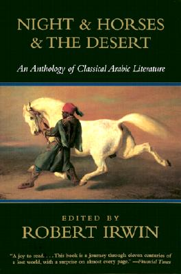 Night & Horses & the Desert: An Anthology of Classical Arabic Literature - Irwin, Robert (Editor)