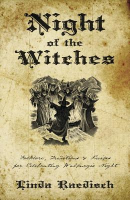 Night of the Witches: Folklore, Traditions & Recipes for Celebrating Walpurgis Night - Raedisch, Linda