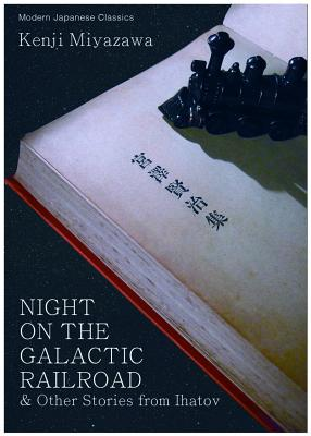 Night on the Galactic Railroad & Other Stories from Ihatov - Miyazawa, Kenji, and Neville, Julianne (Translated by)