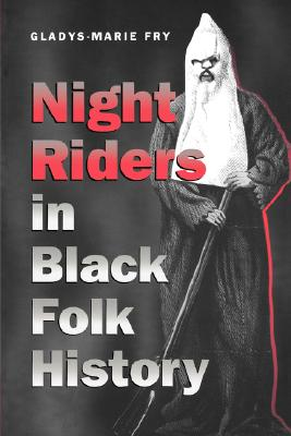 Night Riders in Black Folk History - Fry, Gladys-Marie