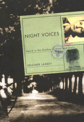 Night Voices: Heard in the Shadow of Hitler and Stalin - Laskey, Heather