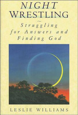 Night Wrestling: Struggling for Answers and Finding God - Williams, Leslie, Mrs.