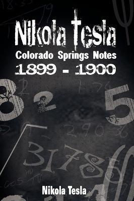 Nikola Tesla: Colorado Springs Notes, 1899-1900 - Tesla, Nikola