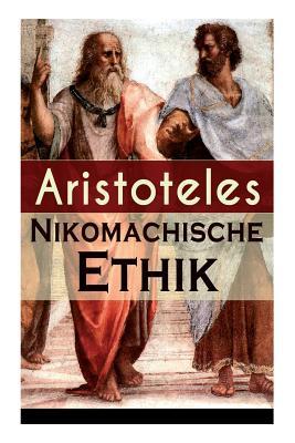 Nikomachische Ethik: Das Wesen Des H÷chsten Gutes: Wie Man Ein Guter Mensch Wird Und Wie Man Ein Gl?ckliches Leben F?hrt - Aristoteles, and Lasson, Adolf
