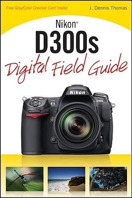 Nikon D300s Digital Field Guide - Thomas, J Dennis