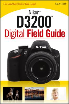 Nikon D3200 Digital Field Guide - Hess, Alan