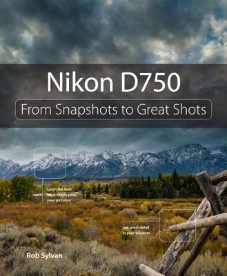 Nikon D750: From Snapshots to Great Shots - Sylvan, Rob