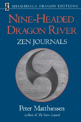 Nine-Headed Dragon River: Zen Journals 1969-1982 - Matthiessen, Peter