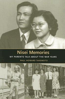 Nisei Memories: My Parents Talk about the War Years - Takemoto, Paul Howard