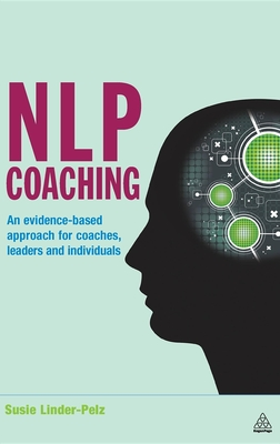 NLP Coaching: An Evidence-Based Approach for Coaches, Leaders and Individuals - Linder-Pelz, Susie, Dr.