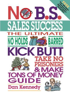 No B.S. Sales Success - Kennedy Dan, and Kennedy, Dan S