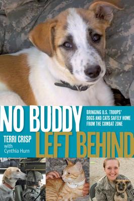 No Buddy Left Behind: Bringing U.S. Troops' Dogs and Cats Safely Home from the Combat Zone - Crisp, Terri, and Hurn, C J
