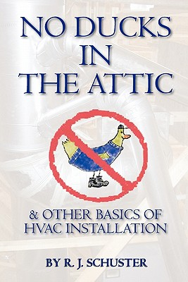 No Ducks in the Attic: & Other Basics of HVAC Installation - Schuster, Candace (Editor)