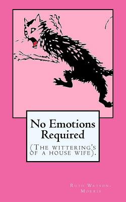 No Emotions Required: (The Wittering's of a House Wife). - Watson-Morris, Ruth