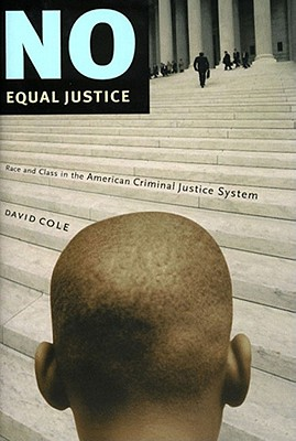 No Equal Justice: Race and Class in the American Criminal Justice System - Cole, David