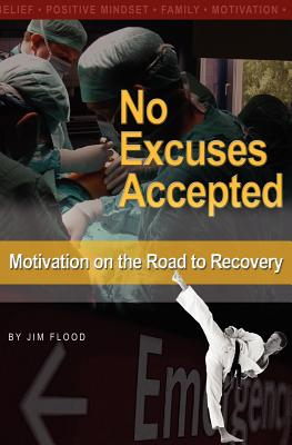 No Excuses Accepted: Motivations on the Road to Recovery - Flood, Jim