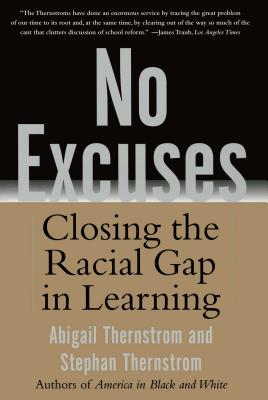 No Excuses: Closing the Racial Gap in Learning - Thernstrom, Abigail, and Thernstrom, Stephan