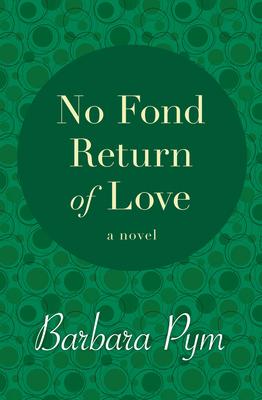 No Fond Return of Love - Pym, Barbara