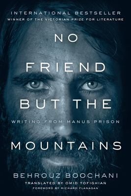 No Friend But the Mountains: Writing from Manus Prison - Boochani, Behrouz, and Tofighian, Omid (Translated by)
