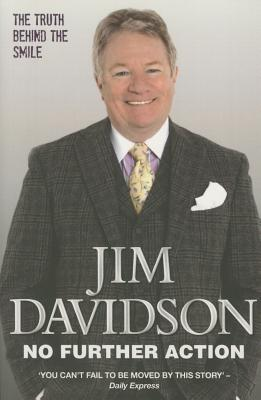No Further Action: The Truth Behind the Smile - Davidson, Jim