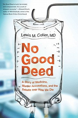 No Good Deed: A Story of Medicine, Murder Accusations, and the Debate Over How We Die - Cohen, Lewis Mitchell