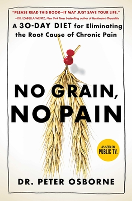 No Grain, No Pain: A 30-Day Diet for Eliminating the Root Cause of Chronic Pain - Osborne, Peter