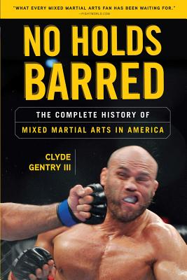 No Holds Barred: The Complete History of Mixed Martial Arts in America - Gentry, Clyde