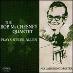 No Laughing Matter: McChesney Plays Steve Allen