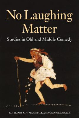 No Laughing Matter: Studies in Athenian Comedy - Marshall, C W, and Kovacs, George