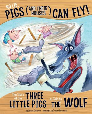 No Lie, Pigs (and Their Houses) Can Fly!: The Story of the Three Little Pigs as Told by the Wolf - Gunderson, Jessica