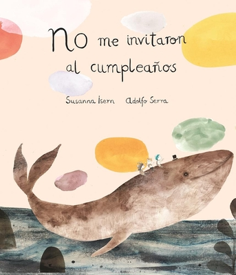 No Me Invitaron Al Cumplea±os - Isern, Susanna, and Serra, Adolfo (Illustrator)