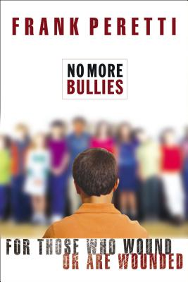 No More Bullies: For Those Who Wound or Are Wounded - Peretti, Frank E