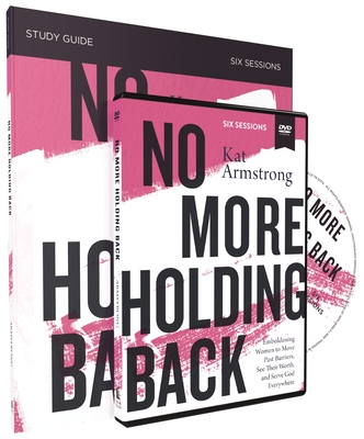 No More Holding Back Study Guide with DVD: Emboldening Women to Move Past Barriers, See Their Worth, and Serve God Everywhere - Armstrong, Kat