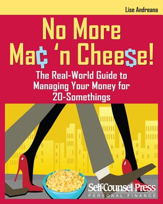 No More Mac 'n Cheese!: The Real-World Guide to Managing Your Money for 20-Somethings - Andreana, Lise