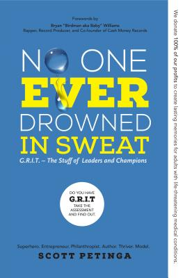 No One Ever Drowned in Sweat: G.R.I.T. - The Stuff of Leaders and Champions - Petinga, Scott
