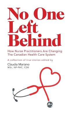 No One Left Behind: How Nurse Practitioners Are Changing The Canadian Health Care System - Mariano, Claudia