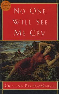 No One Will See Me Cry - Rivera Garza, Cristina, and Hurley, Andrew (Translated by)