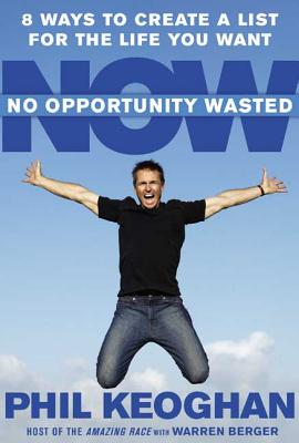 No Opportunity Wasted: 8 Ways to Create a List for the Life You Want - Keoghan, Phil, and Berger, Warren