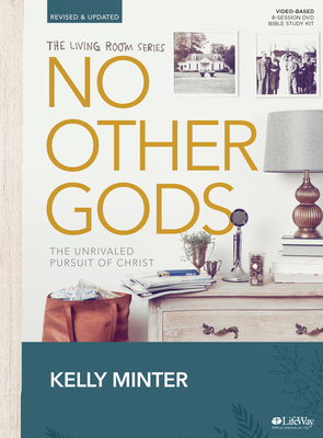 No Other Gods - Revised & Updated - Bible Study Book: The Unrivaled Pursuit of Christ - Minter, Kelly