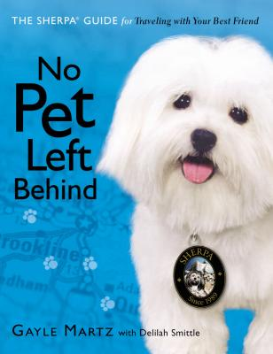 No Pet Left Behind: The Sherpa Guide to Traveling with Your Best Friend - Martz, Gayle, and Smittle, Delilah