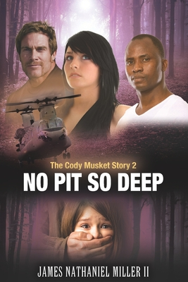 No Pit So Deep,: The Cody Musket Story Book 2 - Miller II, James Nathaniel
