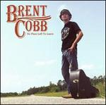 No Place Left to Leave - Brent Cobb