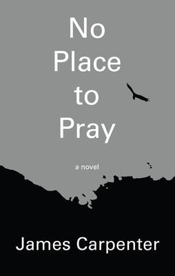No Place to Pray - Carpenter, James