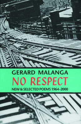 No Respect: New & Selected Poems 1964-2000 - Malanga, Gerard