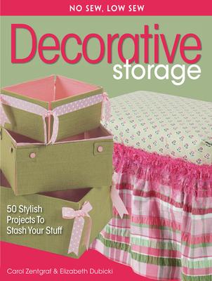No Sew, Low Sew Decorative Storage: 50 Stylish Projects to Stash Your Stuff - Zentgraf, Carol