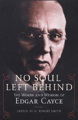 No Soul Left Behind: The Words and Wisdom of Edgar Cayce - Smith, A Robert (Editor)